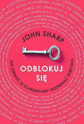 John Sharp - Odblokuj się. Jak zerwać ze schematami i rozwinąć skrzydła / John Sharp - The Insight Cure