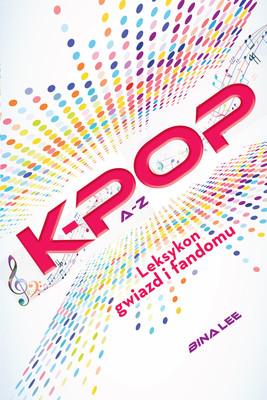 K-POP. A do Z. Leksykon gwiazd i fandomu