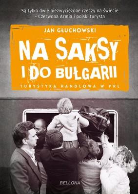 Jan Głuchowski - Na saksy i do Bułgarii. Turystyka handlowa w PRL