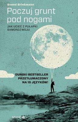Svend Brinkmann - Poczuj grunt pod nogami. Jak uciec z pułapki samorozwoju