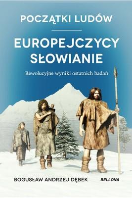 Bogusław Andrzej Dębek - Początki ludów. Europejczycy, Słowianie. Rewolucyjne wyniki ostatnich badań