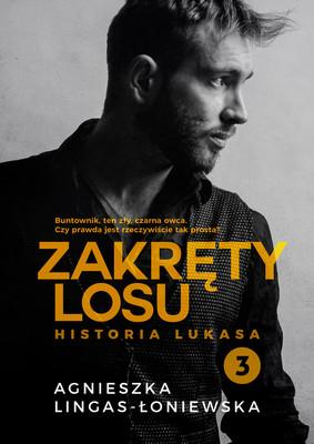 Agnieszka Lingas-Łoniewska - Historia Lukasa. Zakręty losu. Tom 3