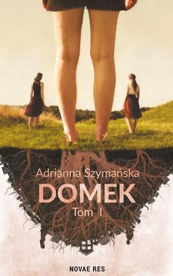 Adrianna Szymańska - Domek. Tom 1