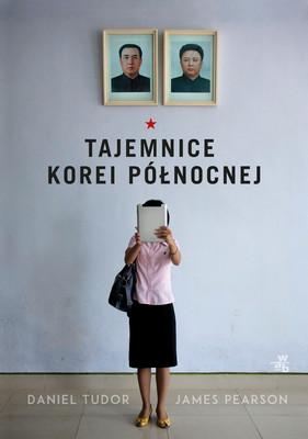 Daniel Tudor, James Pearson - Tajemnice Korei Północnej