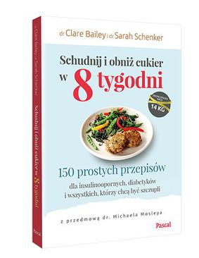 Clare Bailey, Sarah Schenker - Schudnij i obniż cukier w 8 tygodni / Clare Bailey, Sarah Schenker - Obniż Cukier W 8 Tygodni
