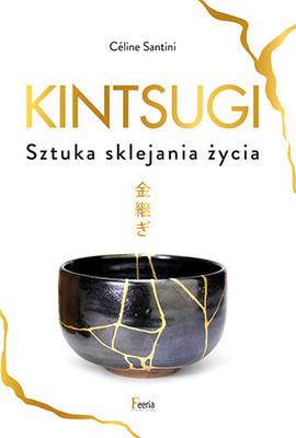 Celine Santini - Kintsugi. Sztuka sklejania życia / Celine Santini - Kintsugi. L'art. De La Resilience