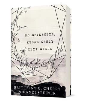 Brittainy C. Cherry, Kandi Steiner - Do dziewczyn, które czuły zbyt wiele