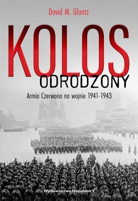 David Glantz - Kolos odrodzony. Armia Czerwona na wojnie 1941-1943