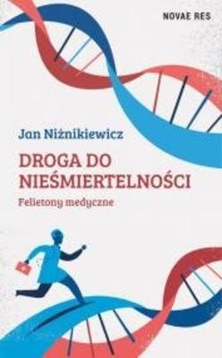 Jan Niżnikiewicz - Droga do nieśmiertelności. Felietony medyczne