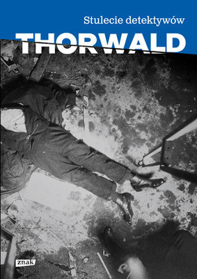 Jürgen Thorwald - Stulecie detektywów