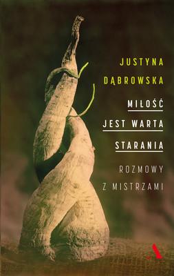 Justyna Dąbrowska - Miłość jest warta starania. Rozmowy z mistrzami