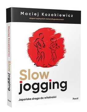 Maciej Kozakiewicz - Slow jogging. Japońska droga do witalności
