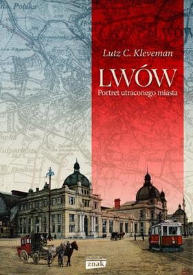 Lutz C. Kleveman - Lwów. Portret utraconego miasta