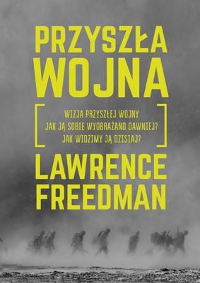 Lawrene Freedman - Przyszła wojna