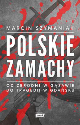 Marcin Szymaniak - Polskie zamachy