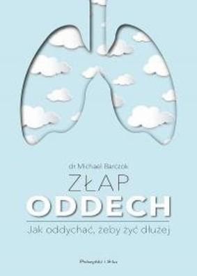 Michael Barczok - Złap oddech. Jak oddychać,żeby żyć dłużej