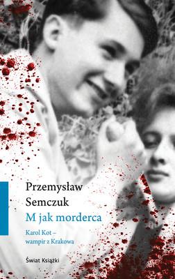 Przemysław Semczuk - M jak morderca. Karol Kot - wampir z Krakowa
