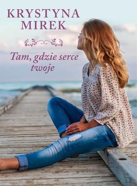 Krystyna Mirek - Tam, gdzie serce twoje