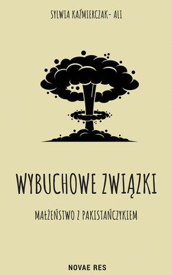 Sylwia Kaźmierczak-Ali - Wybuchowe związki. Małżeństwo z Pakistańczykiem