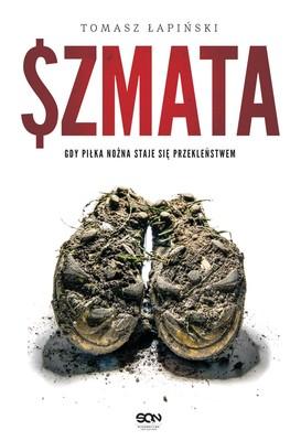 Tomasz Łapiński - Szmata. Gdy piłka nożna staje się przekleństwem