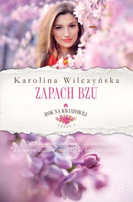 Karolina Wilczyńska - Zapach bzu. Rok na Kwiatowej. Tom 5