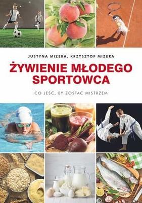 Justyna Mizera, Krzysztof Mizera - Żywienie młodego sportowca. Co jeść, by zostać mistrzem