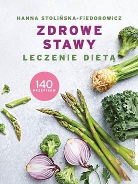 Hanna Stolińska-Fiedorowicz - Zdrowe stawy. Leczenie dietą
