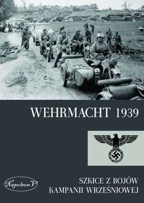 Wehrmacht 1939. Szkice z bojów kampanii wrześniowej