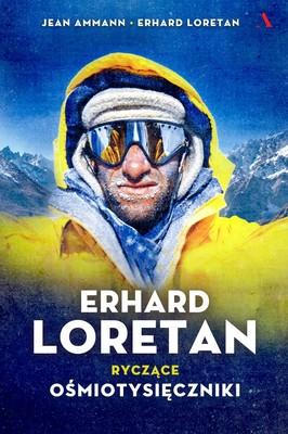 Simon Ammann, Erhard Loretan - Erhard Loretan. Ryczące ośmiotysięczniki / Simon Ammann, Erhard Loretan - Le 8000 Rugissants