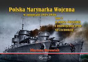 Mariusz Borowiak - Polska Marynarka Wojenna w fotografii 1918-1946. Tom 2. II wojna światowa i rozwiązanie PWM na Zachodzie