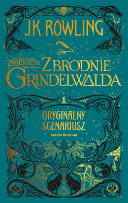 J.K. Rowling - Fantastyczne zwierzęta. Zbrodnie Grindelwalda. Oryginalny scenariusz