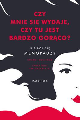 Charo Izquierdo, Laura Ruiz de Galarreta - Czy mnie się wydaje, czy tu jest bardzo gorąco? Nie bój się menopauzy