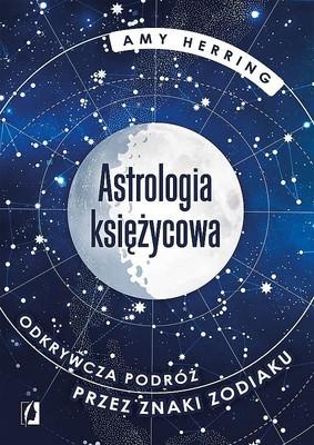 Amy Herring - Astrologia księżycowa. Odkrywcza podróż przez znaki zodiaku