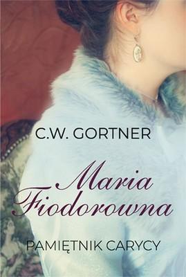 C.W. Gortner - Maria Fiodorowna. Pamiętnik carycy