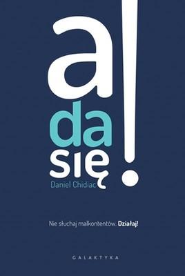 Daniel Chidiac - A da się! Nie słuchaj malkontentów. Działaj!