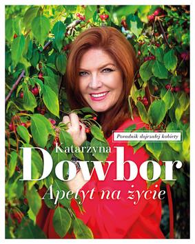 Katarzyna Dowbor - Apetyt na życie