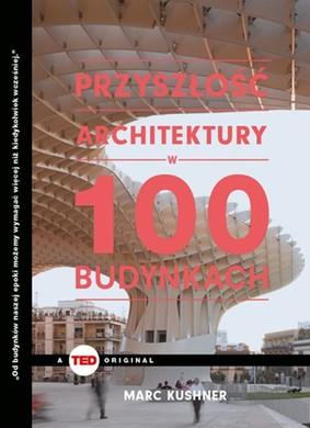 Marc Kushner - Przyszłość architektury w 100 budynkach