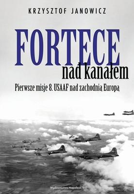 Krzysztof Janowicz - Fortece nad kanałem. Pierwsze misje 8. USAAF nad zachodnią Europą