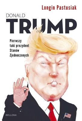 Longin Pastusiak - Trump. Pierwszy taki prezydent