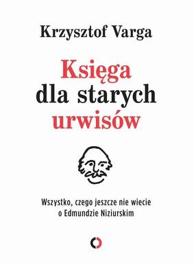 Krzysztof Varga - Księga dla starych urwisów. Wszystko, czego jeszcze nie wiecie o Edmundzie Niziurskim