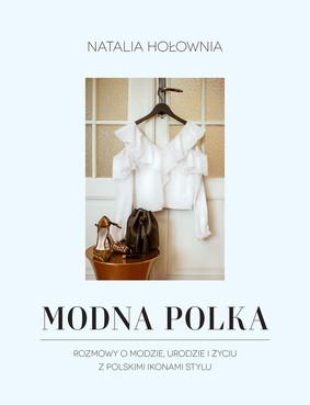 Natalia Hołownia - Modna Polka. Rozmowy o modzie, urodzie i życiu z polskimi ikonami stylu