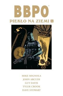 Mike Mignola, John Arcudi - BBPO. Piekło na Ziemi. Tom 1
