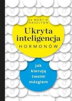 Martie Haselton - Ukryta inteligencja hormonów. Jak kierują twoim mózgiem