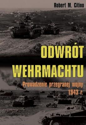 Robert M. Citino - Odwrót Wehrmachtu. Prowadzenie przegranej wojny 1943 roku