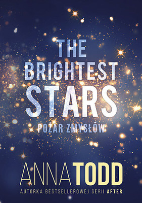 Anna Todd - The Brightest Stars. Pożar zmysłów
