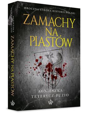 Agnieszka Teterycz-Puzio - Zamachy na Piastów