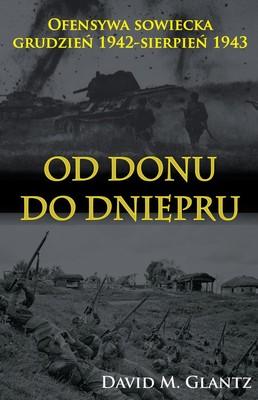 David Glantz - Od Donu do Dniepru. Ofensywa sowiecka grudzień 1942-sierpień 1943