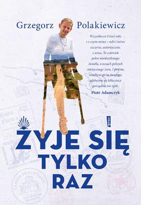 Grzegorz Polakiewicz - Żyje się tylko raz