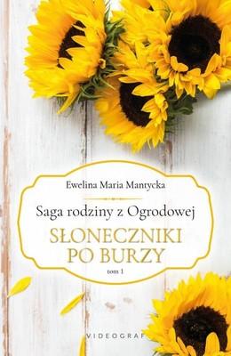 Ewelina Maria Mantycka - Słoneczniki po burzy. Saga rodziny z Ogrodowej. Tom 1