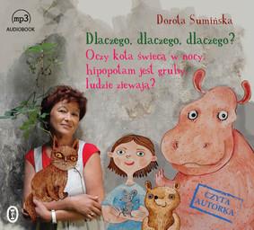 Dorota Sumińska - Dlaczego, dlaczego, dlaczego? Oczy kota świecą w nocy, hipopotam jest gruby, ludzie ziewają?